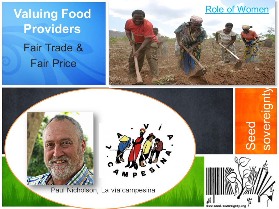 Valuing Food Providers Fair Trade & Fair Price Role of Women Paul Nicholson, La vía campesina Seed sovereignty