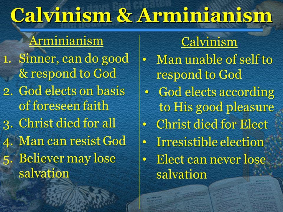 Calvinism & Arminianism Arminianism 1.Sinner, 1.Sinner, can do good & respond to God 2.God 2.God elects on basis of foreseen faith 3.Christ 3.Christ d