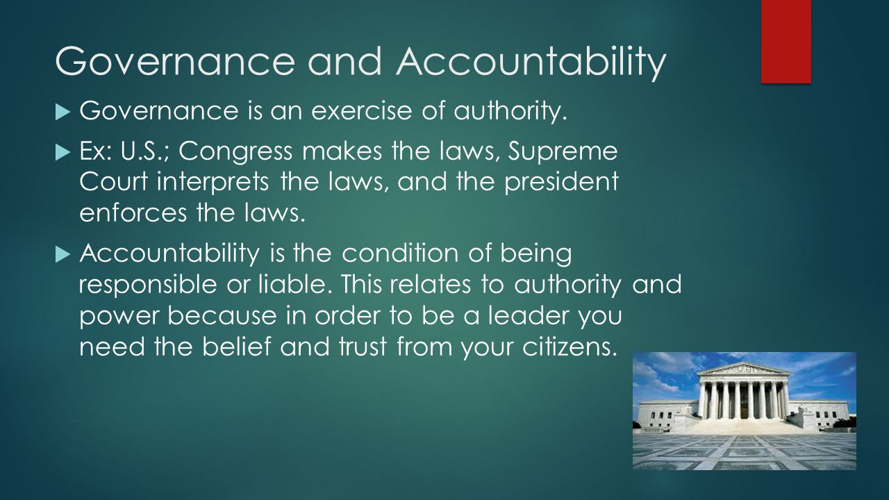 Governance and Accountability  Governance is an exercise of authority.