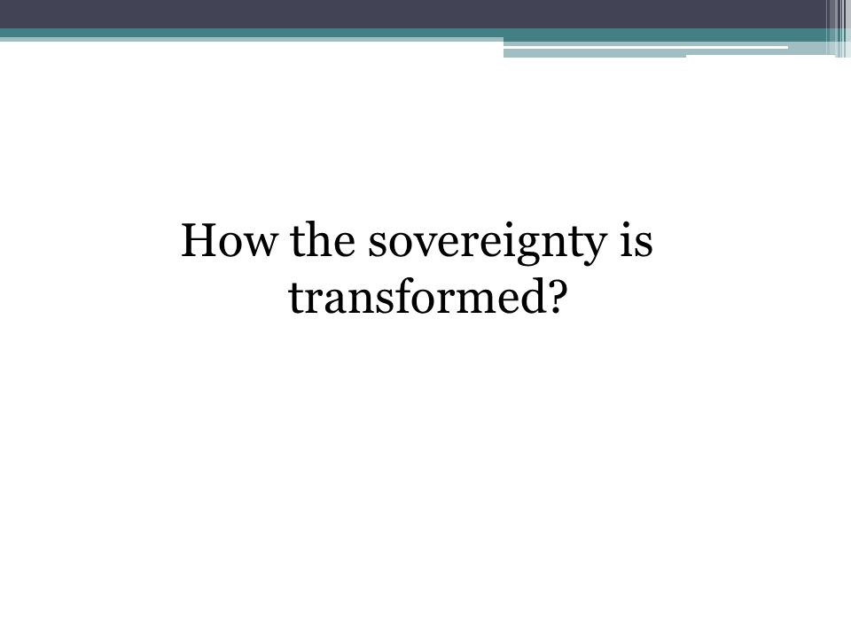 How the sovereignty is transformed