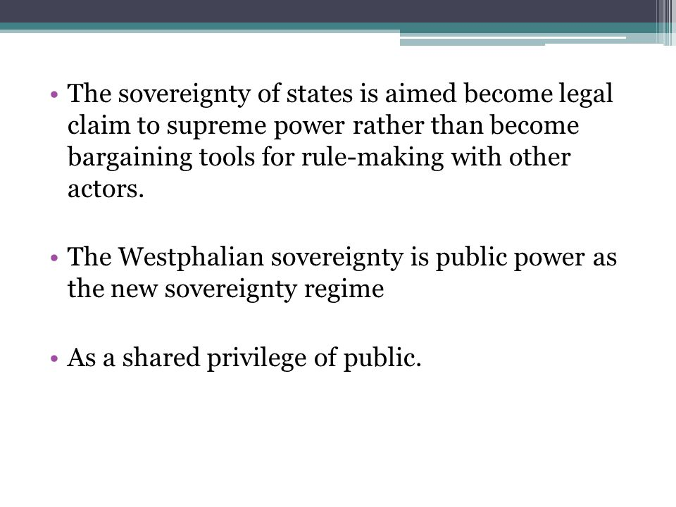 The sovereignty of states is aimed become legal claim to supreme power rather than become bargaining tools for rule-making with other actors.