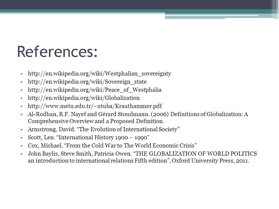 References: http://en.wikipedia.org/wiki/Westphalian_sovereignty http://en.wikipedia.org/wiki/Sovereign_state http://en.wikipedia.org/wiki/Peace_of_We