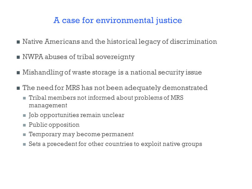 A case for environmental justice Native Americans and the historical legacy of discrimination NWPA abuses of tribal sovereignty Mishandling of waste s