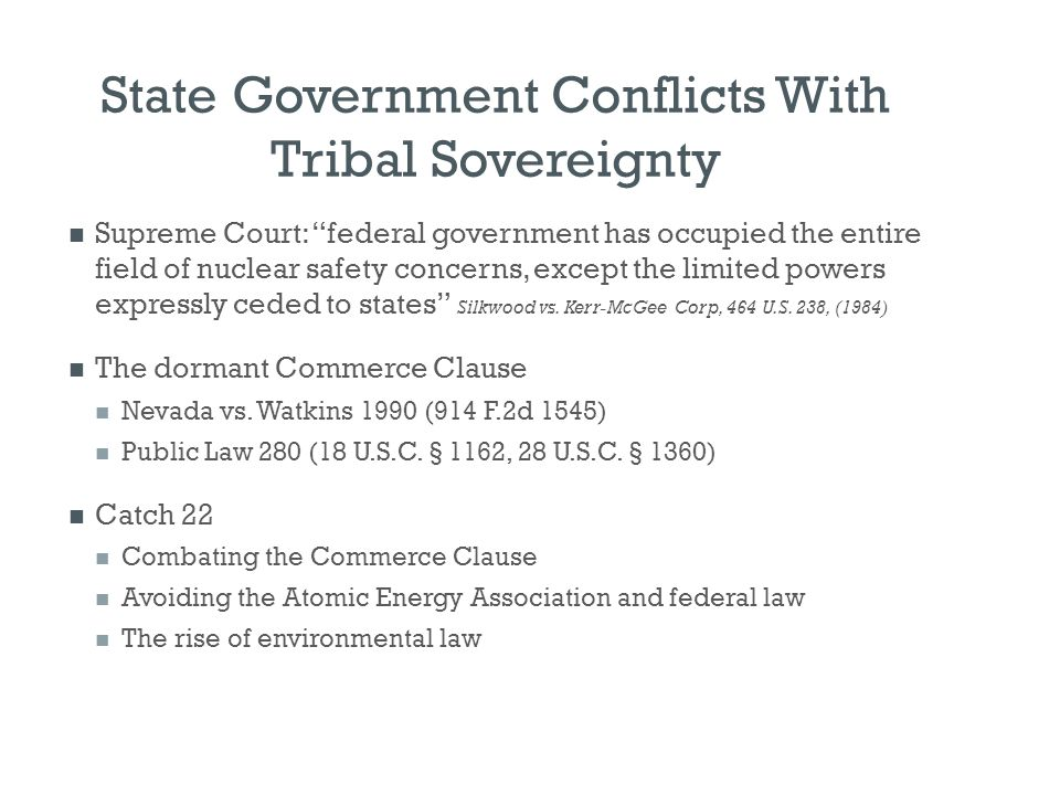 "State Government Conflicts With Tribal Sovereignty Supreme Court: ""federal government has occupied the entire field of nuclear safety concerns, except"