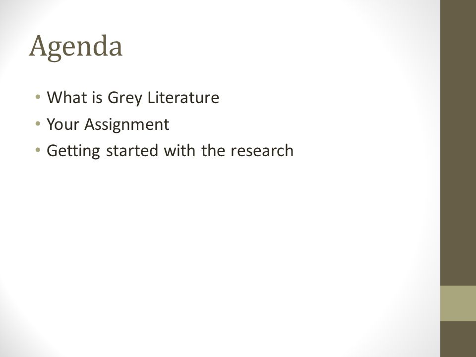 Agenda What is Grey Literature Your Assignment Getting started with the research