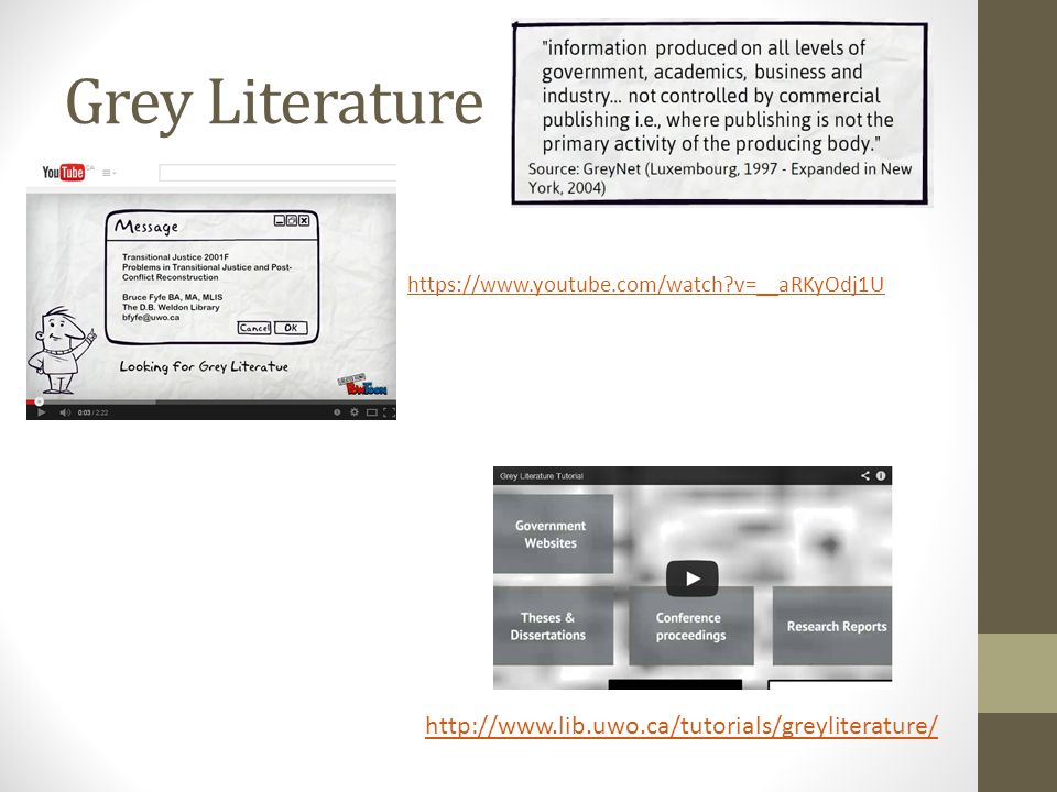 Grey Literature http://www.lib.uwo.ca/tutorials/greyliterature/ https://www.youtube.com/watch v=__aRKyOdj1U
