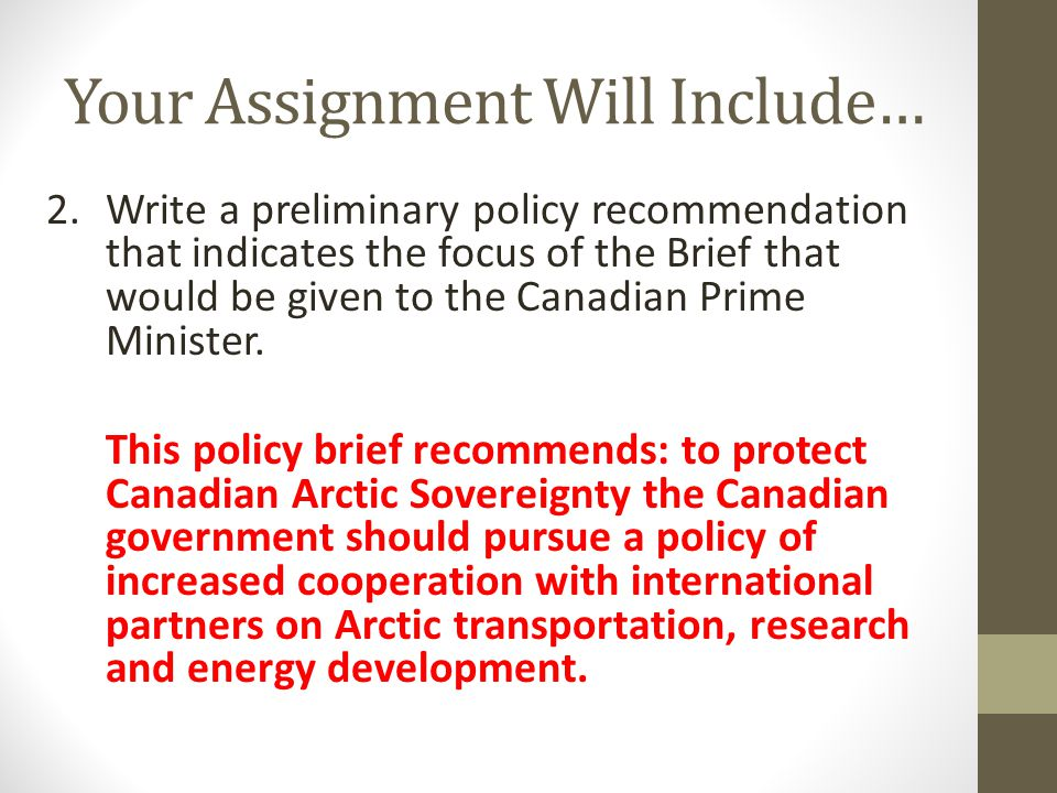 Your Assignment Will Include… 2.Write a preliminary policy recommendation that indicates the focus of the Brief that would be given to the Canadian Prime Minister.