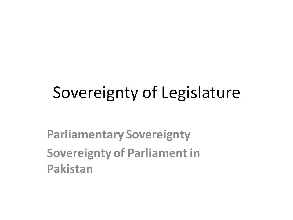 Sovereignty of Legislature Parliamentary Sovereignty Sovereignty of Parliament in Pakistan