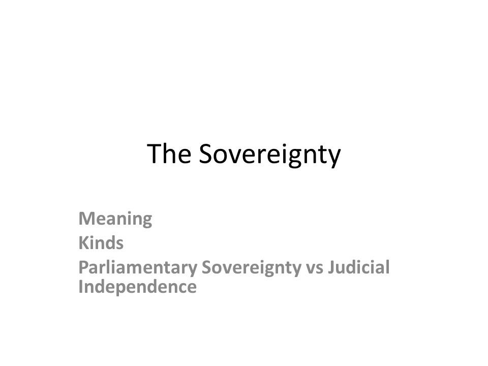 The Sovereignty Meaning Kinds Parliamentary Sovereignty vs Judicial Independence