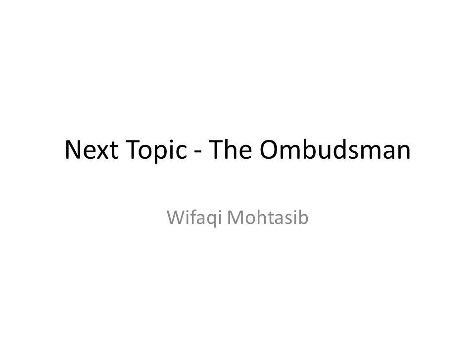 Next Topic - The Ombudsman Wifaqi Mohtasib