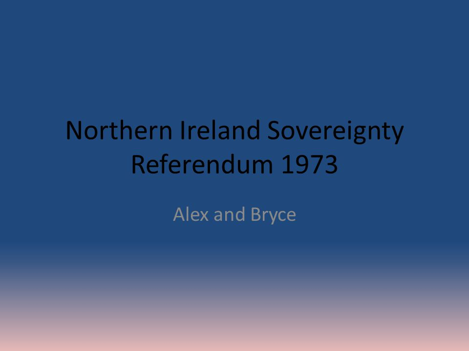 Northern Ireland Sovereignty Referendum 1973 Alex and Bryce