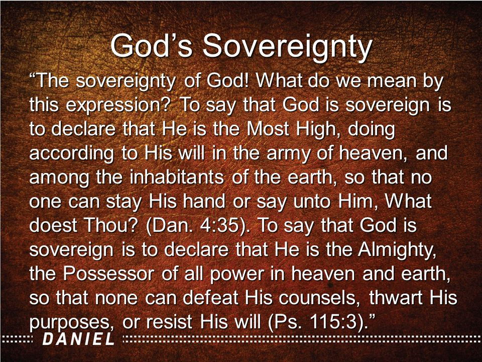 """The sovereignty of God! What do we mean by this expression? To say that God is sovereign is to declare that He is the Most High, doing according to H"