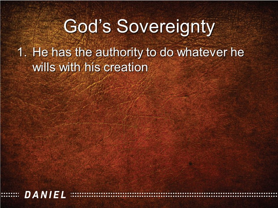 God's Sovereignty 1.He has the authority to do whatever he wills with his creation