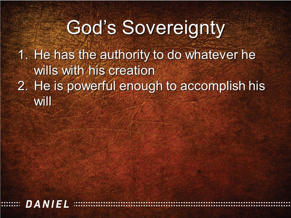 God's Sovereignty 1.He has the authority to do whatever he wills with his creation 2.He is powerful enough to accomplish his will