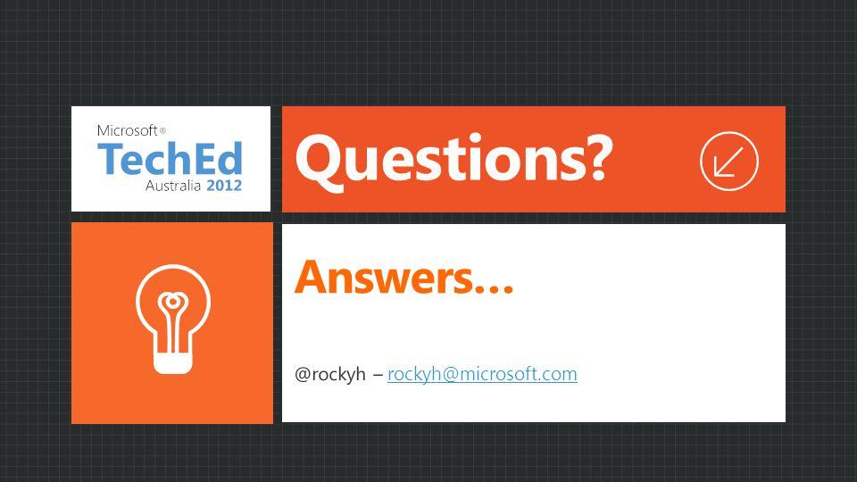 Questions? @rockyh – rockyh@microsoft.comrockyh@microsoft.com Answers…