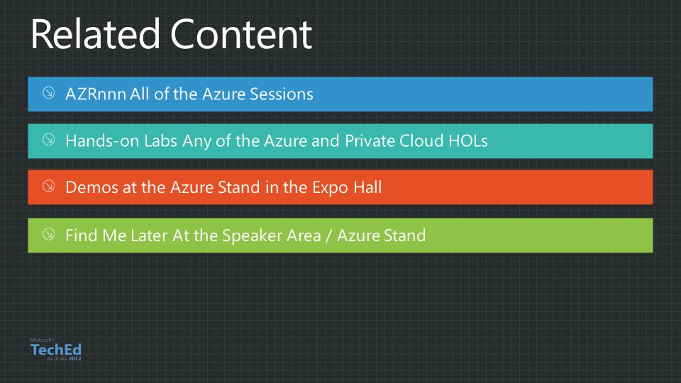 AZRnnn All of the Azure Sessions Hands-on Labs Any of the Azure and Private Cloud HOLs Demos at the Azure Stand in the Expo Hall Find Me Later At the Speaker Area / Azure Stand