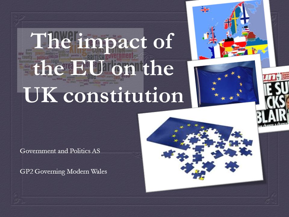 The impact of the EU on the UK constitution Government and Politics AS GP2 Governing Modern Wales