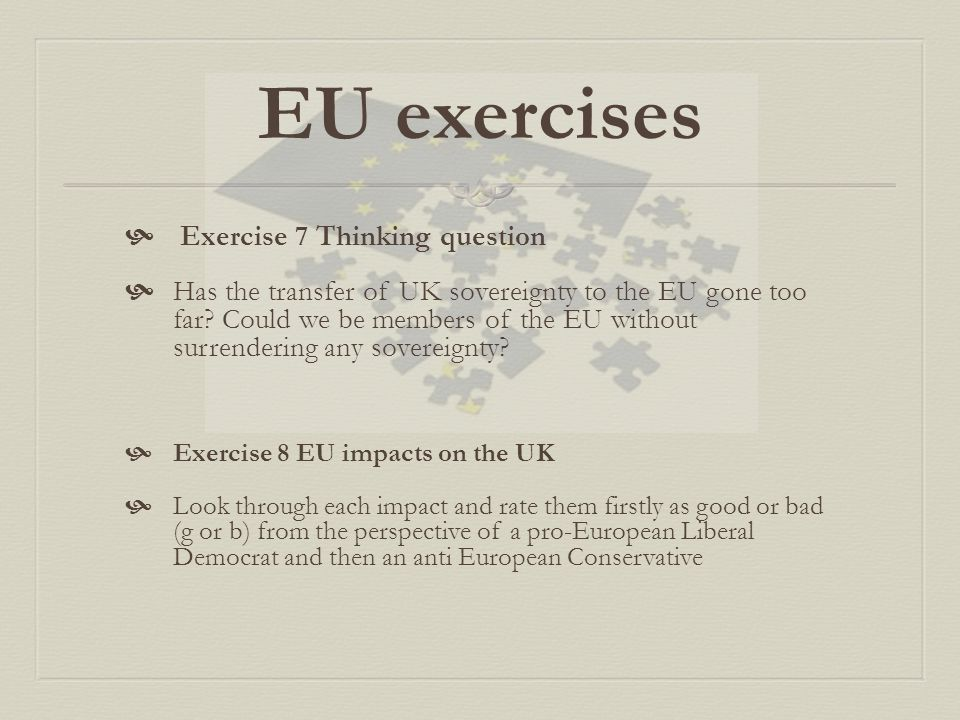 EU exercises  Exercise 7 Thinking question  Has the transfer of UK sovereignty to the EU gone too far.