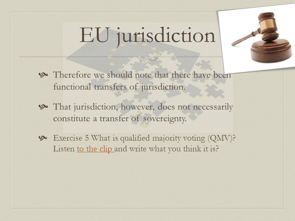 EU jurisdiction  Therefore we should note that there have been functional transfers of jurisdiction.  That jurisdiction, however, does not necessari