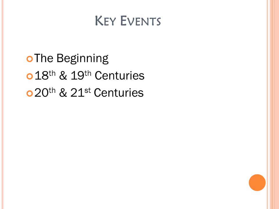 K EY E VENTS The Beginning 18 th & 19 th Centuries 20 th & 21 st Centuries