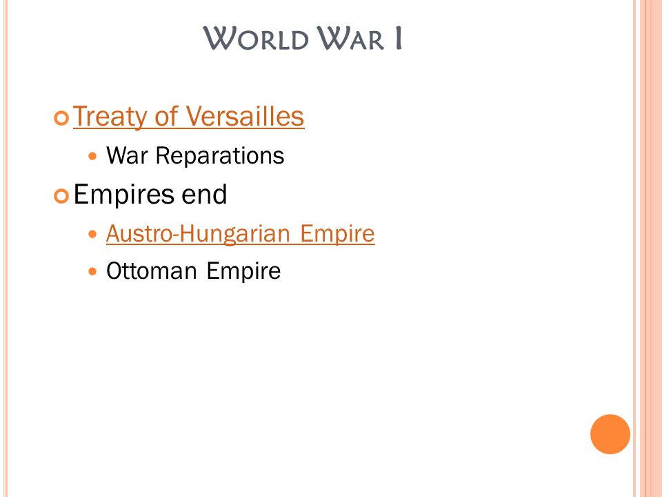 W ORLD W AR I Treaty of Versailles War Reparations Empires end Austro-Hungarian Empire Ottoman Empire