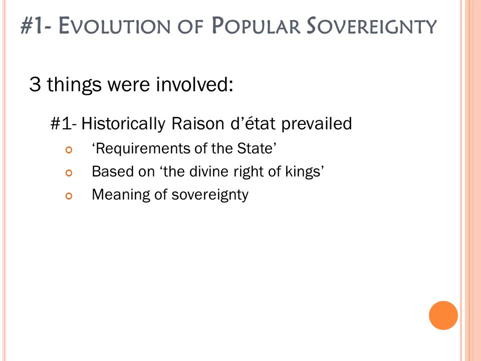 #1- D EMAND FOR P OPULAR S OVEREIGNTY 3 things were involved: #2 - Challenges to raison d'état Push for 'popular' sovereignty American Revolution (1776) French Revolution (1789 )