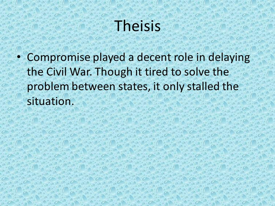 Theisis Compromise played a decent role in delaying the Civil War.