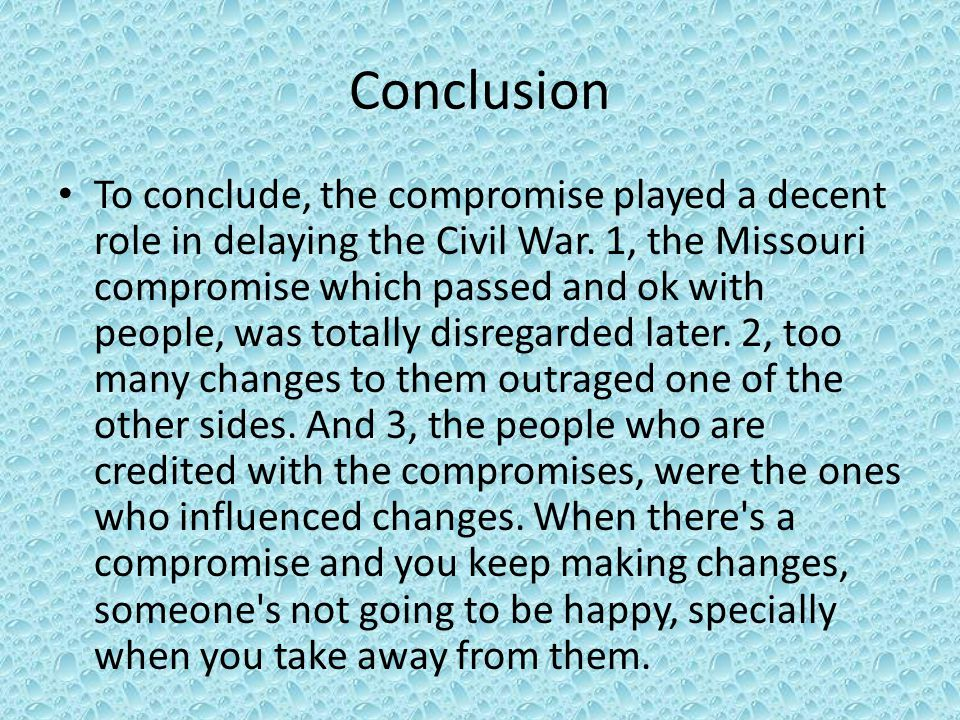 Conclusion To conclude, the compromise played a decent role in delaying the Civil War.