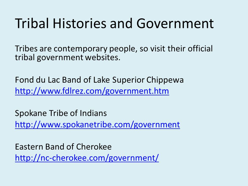 Tribal Histories and Government Tribes are contemporary people, so visit their official tribal government websites. Fond du Lac Band of Lake Superior