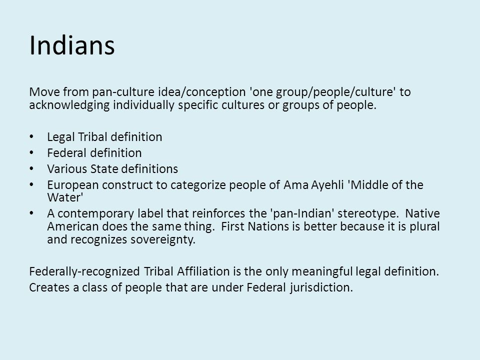 Indians Move from pan-culture idea/conception one group/people/culture to acknowledging individually specific cultures or groups of people.