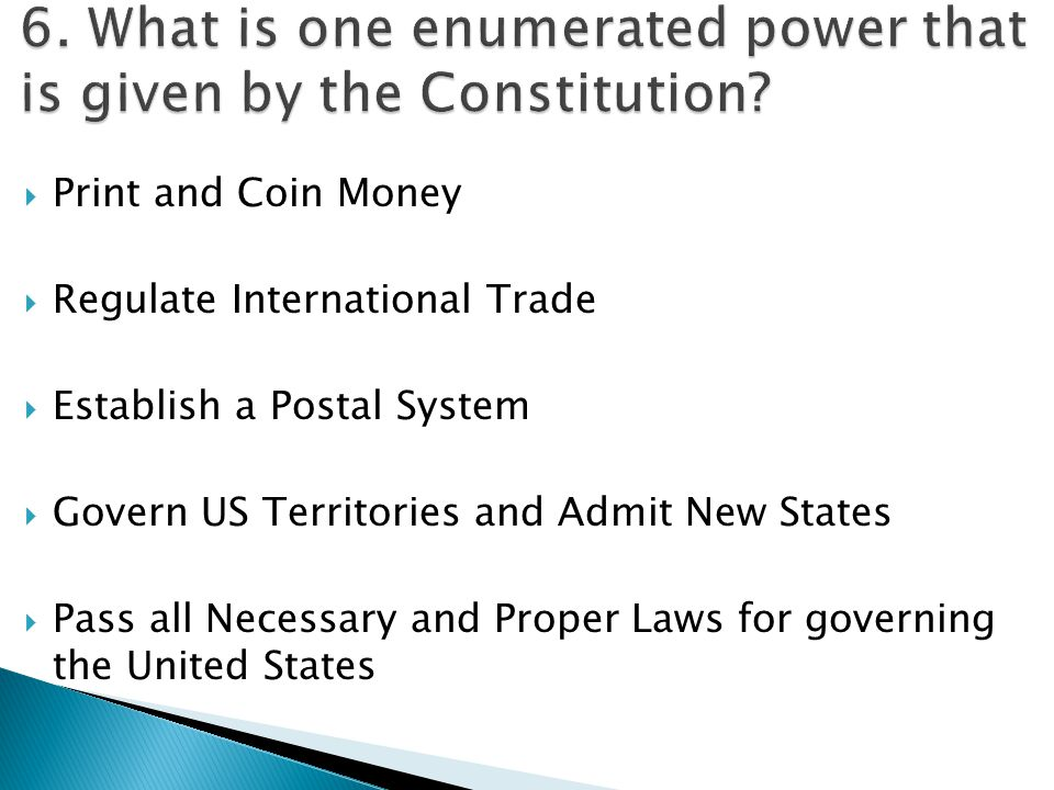  Print and Coin Money  Regulate International Trade  Establish a Postal System  Govern US Territories and Admit New States  Pass all Necessary and Proper Laws for governing the United States