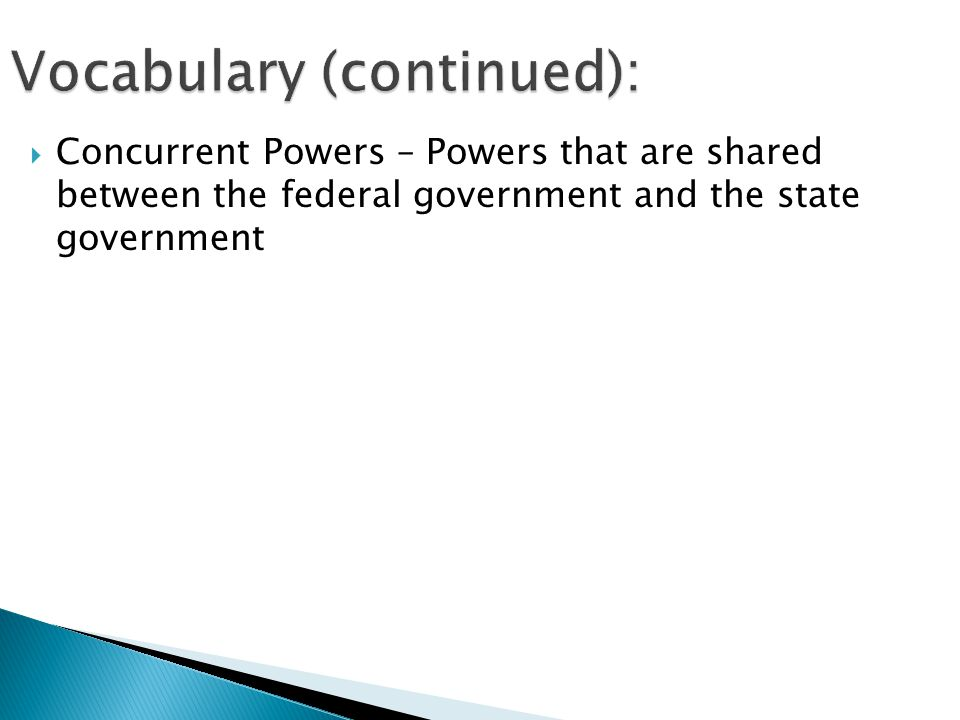  Concurrent Powers – Powers that are shared between the federal government and the state government