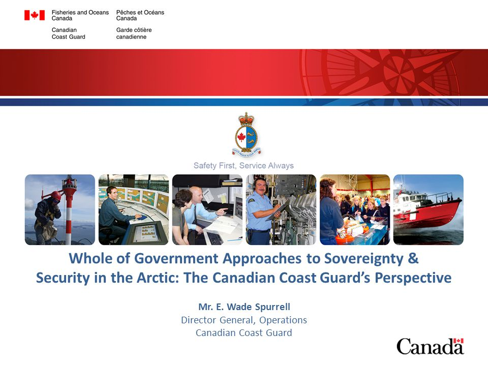 1 Whole of Government Approaches to Sovereignty & Security in the Arctic: The Canadian Coast Guard's Perspective Mr.