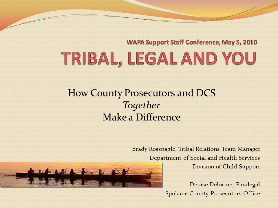 How County Prosecutors and DCS Together Make a Difference Brady Rossnagle, Tribal Relations Team Manager Department of Social and Health Services Divi