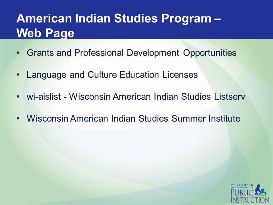 American Indian Studies Program – Web Page Grants and Professional Development Opportunities Language and Culture Education Licenses wi-aislist - Wisconsin American Indian Studies Listserv Wisconsin American Indian Studies Summer Institute