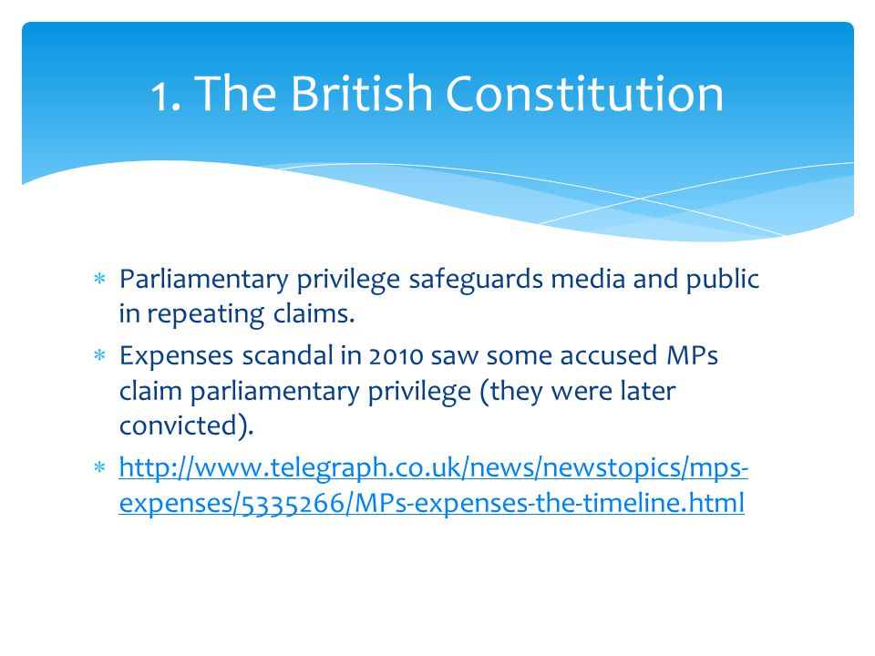  Parliamentary privilege safeguards media and public in repeating claims.  Expenses scandal in 2010 saw some accused MPs claim parliamentary privile
