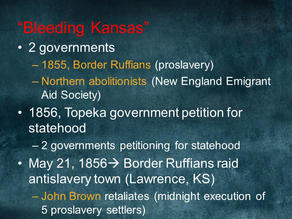 """""""Bleeding Kansas"""" Farmers looking for land Settlers from North and South with political motives –Each group wanted to outnumber the others in order to"""