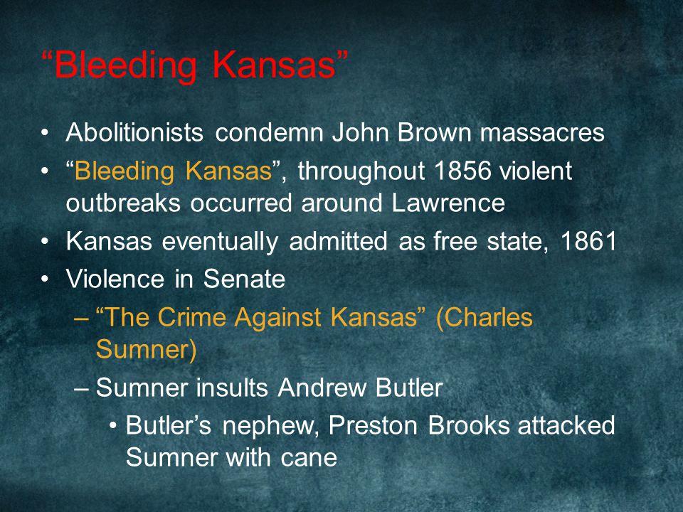 """Bleeding Kansas"" 2 governments –1855, Border Ruffians (proslavery) –Northern abolitionists (New England Emigrant Aid Society) 1856, Topeka government"