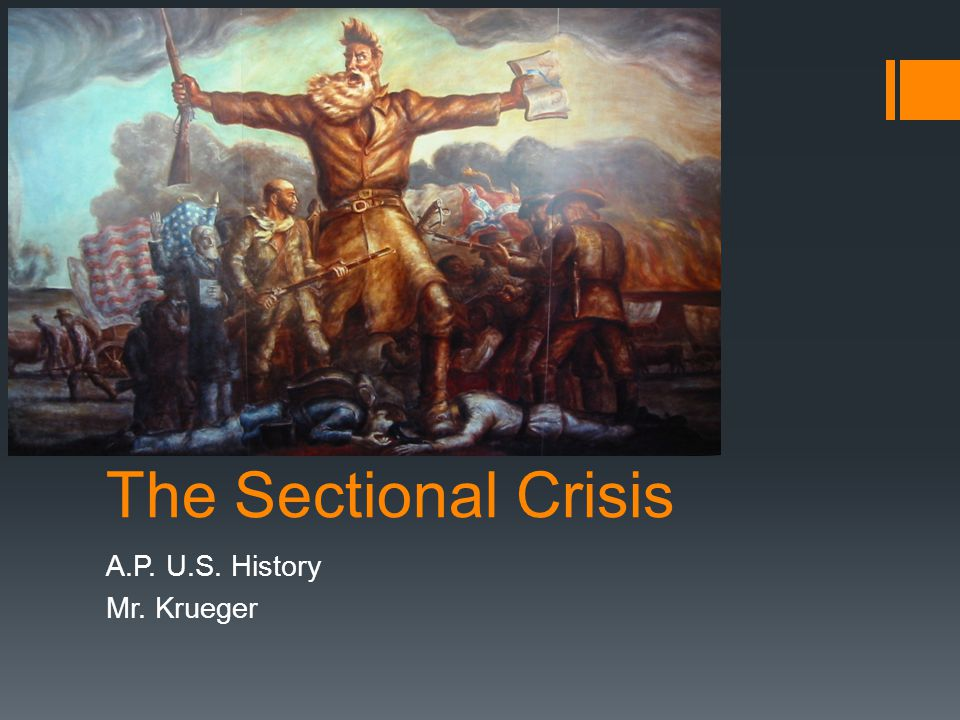 The Sectional Crisis A.P. U.S. History Mr. Krueger