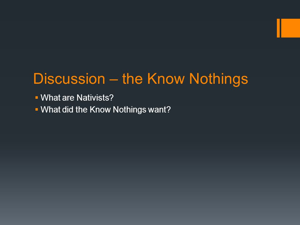 Discussion – the Know Nothings  What are Nativists?  What did the Know Nothings want?