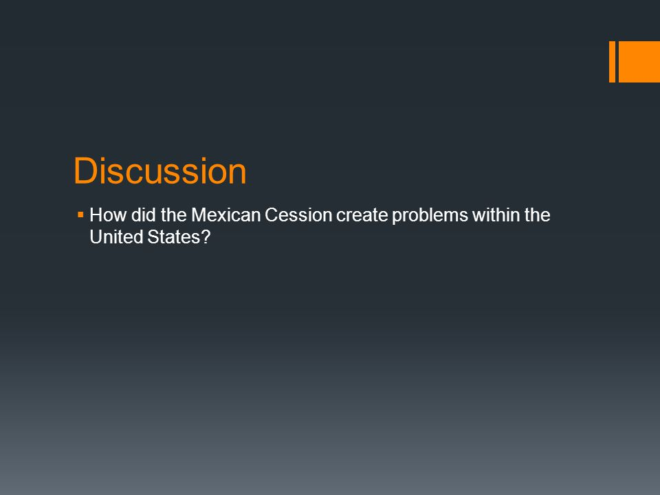 Discussion  How did the Mexican Cession create problems within the United States