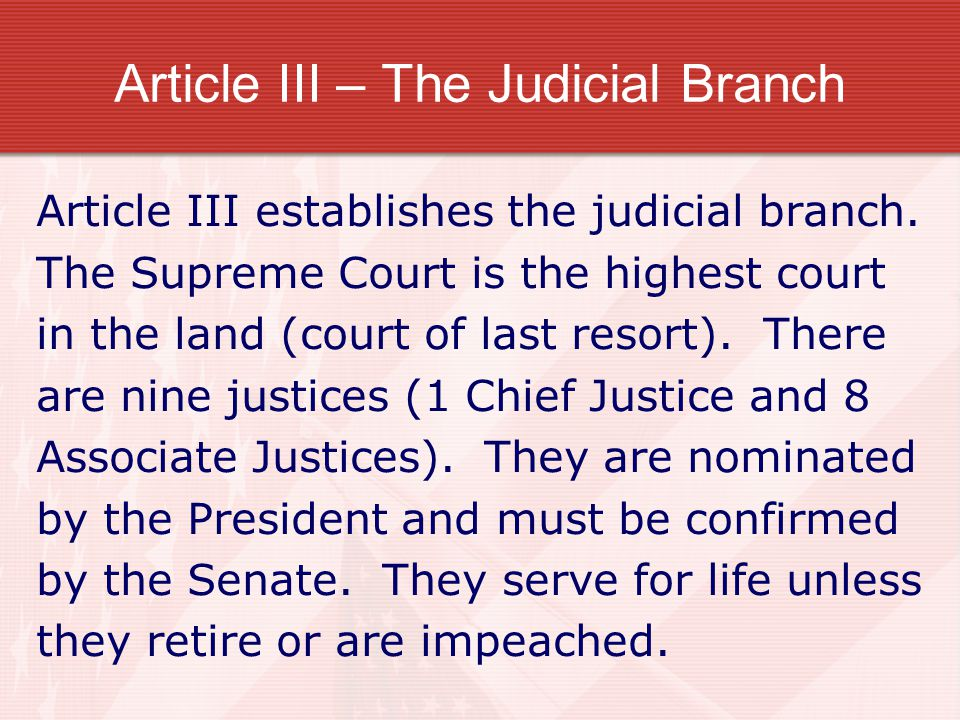 Article III – The Judicial Branch Article III establishes the judicial branch. The Supreme Court is the highest court in the land (court of last resor
