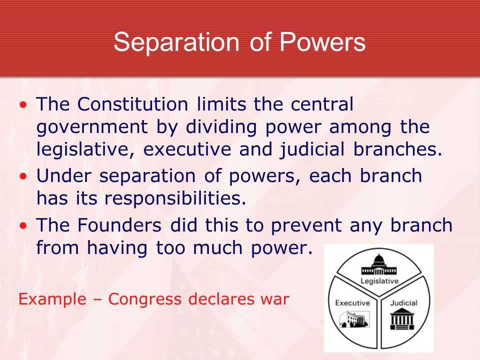 Separation of Powers The Constitution limits the central government by dividing power among the legislative, executive and judicial branches. Under se