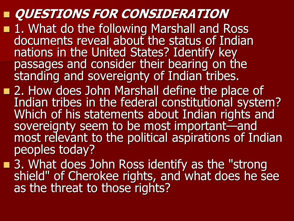 QUESTIONS FOR CONSIDERATION QUESTIONS FOR CONSIDERATION 1. What do the following Marshall and Ross documents reveal about the status of Indian nations