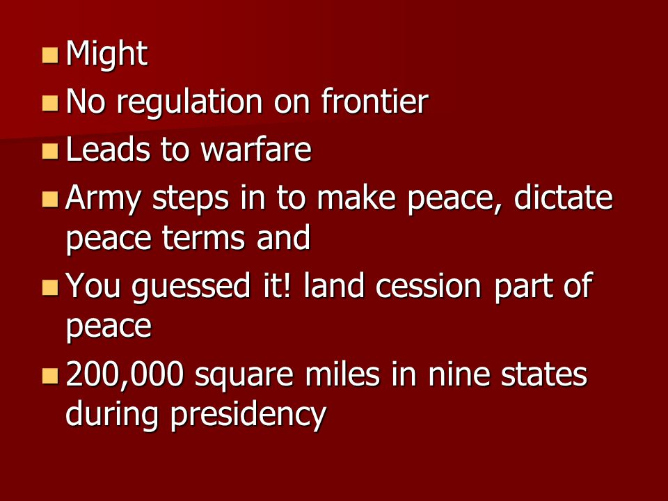 Might Might No regulation on frontier No regulation on frontier Leads to warfare Leads to warfare Army steps in to make peace, dictate peace terms and