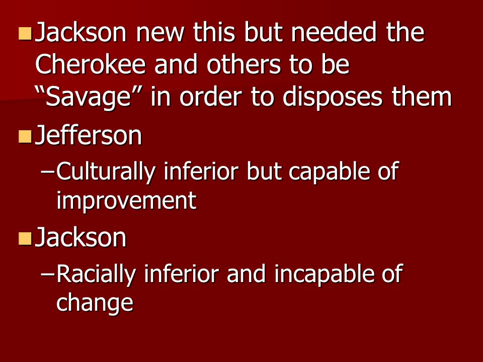 """Jackson new this but needed the Cherokee and others to be """"Savage"""" in order to disposes them Jackson new this but needed the Cherokee and others to be"""