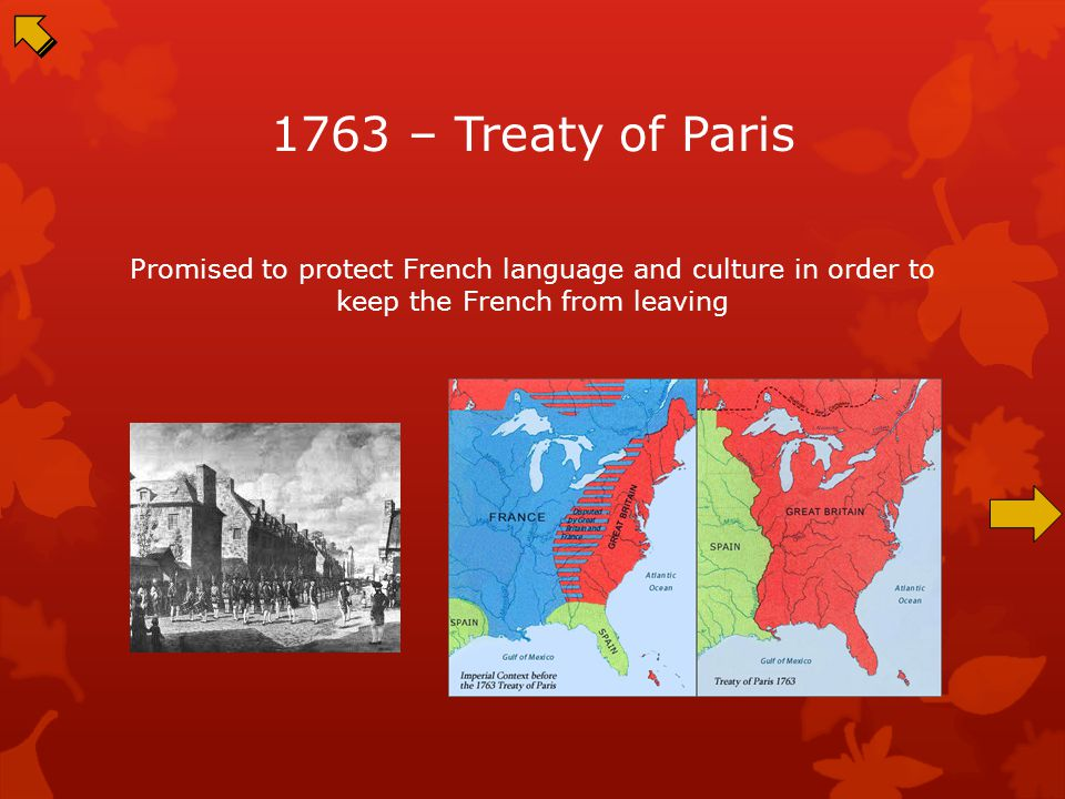 1763 – Treaty of Paris Promised to protect French language and culture in order to keep the French from leaving