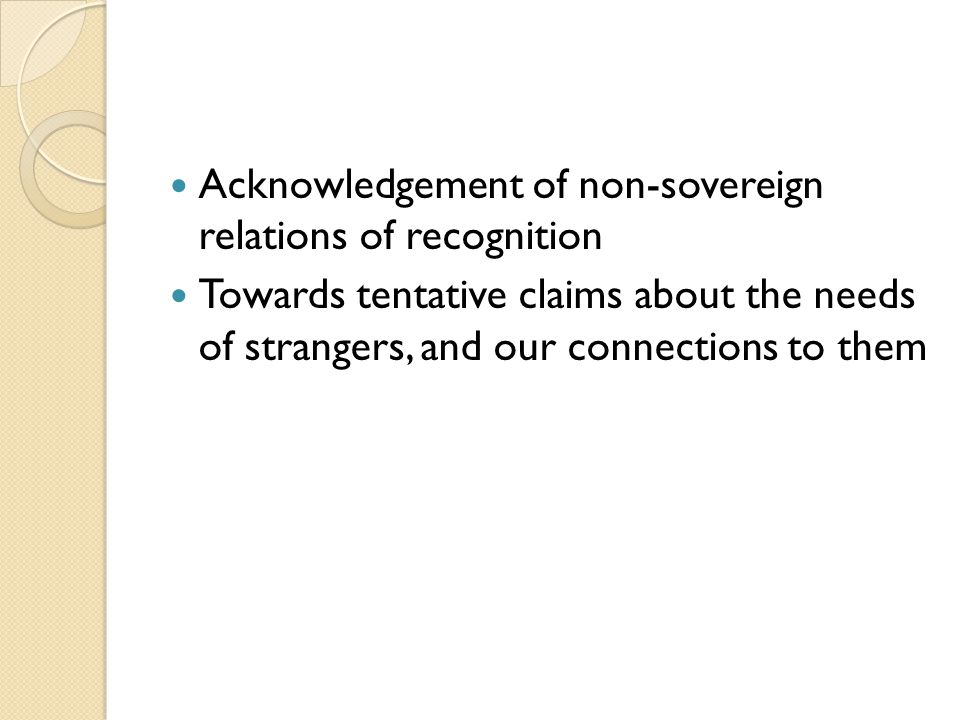 Acknowledgement of non-sovereign relations of recognition Towards tentative claims about the needs of strangers, and our connections to them