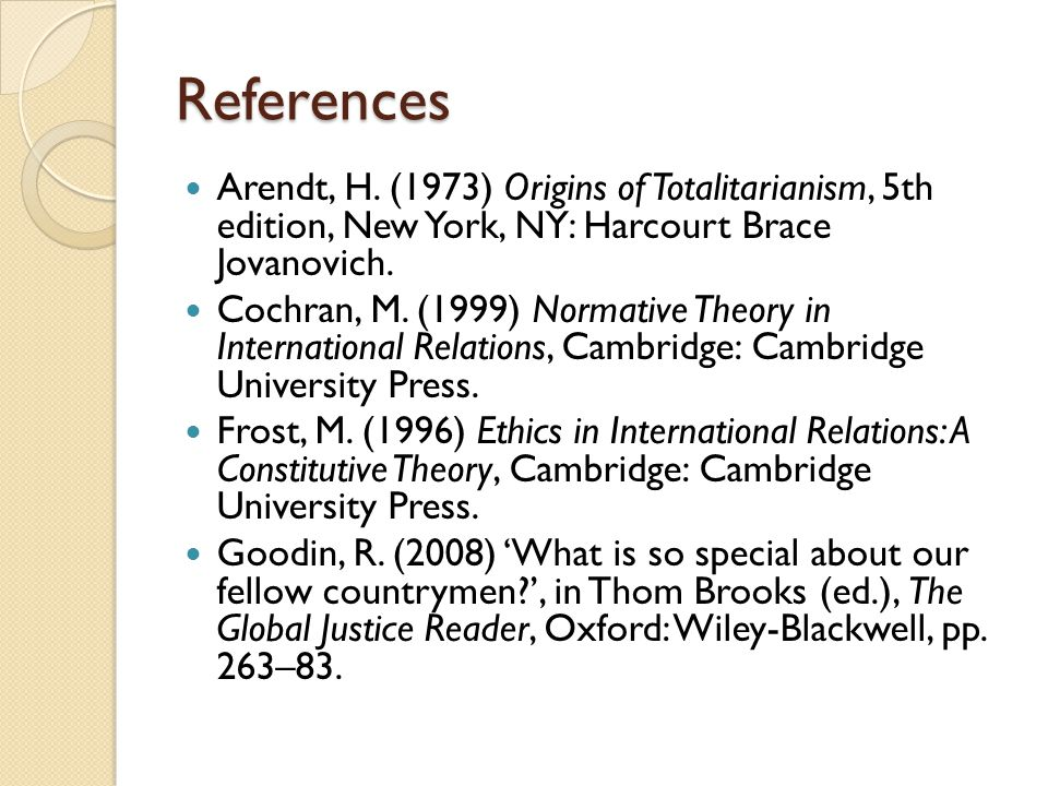References Arendt, H. (1973) Origins of Totalitarianism, 5th edition, New York, NY: Harcourt Brace Jovanovich. Cochran, M. (1999) Normative Theory in