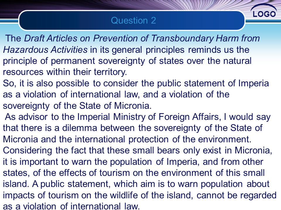 LOGO Question 2 2 The Draft Articles on Prevention of Transboundary Harm from Hazardous Activities in its general principles reminds us the principle of permanent sovereignty of states over the natural resources within their territory.